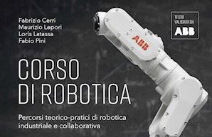 Corso di robotica. Percorsi teorici-pratici di robotica industriale e collaborativa